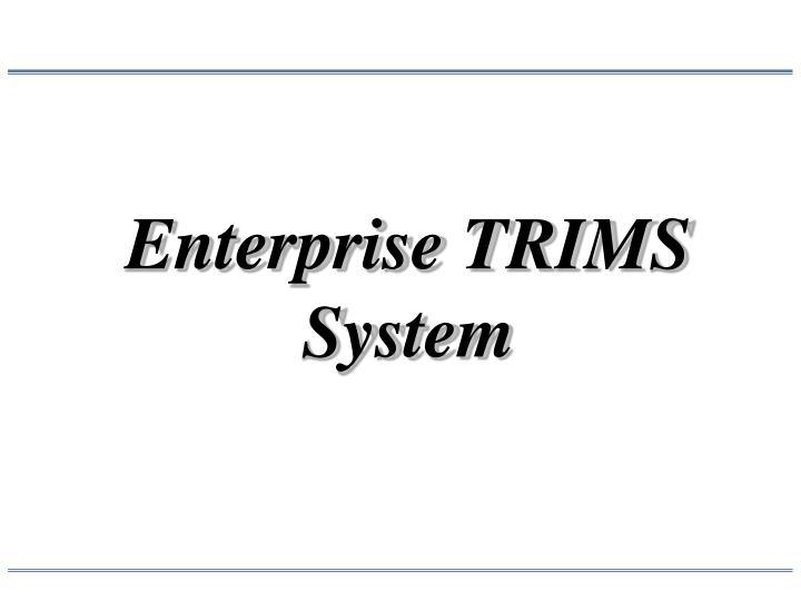 Enterprise TRIMS