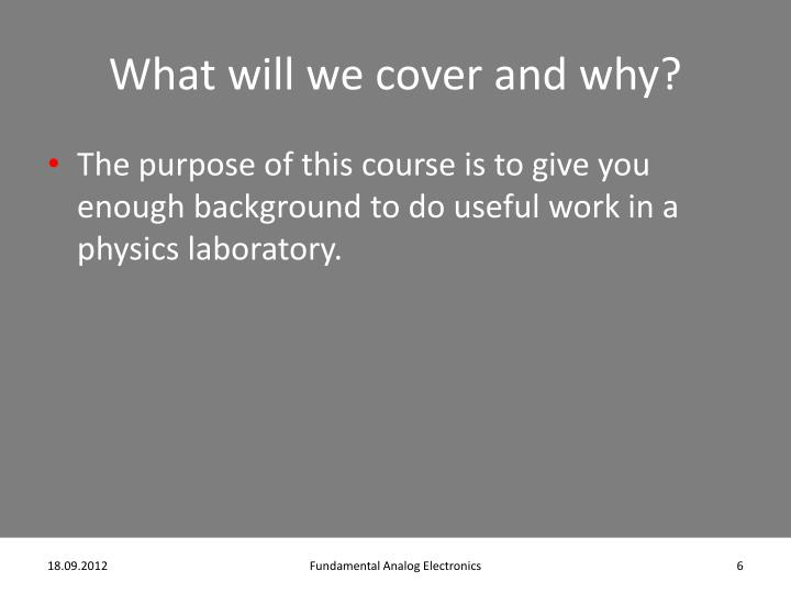 What will we cover and why?
