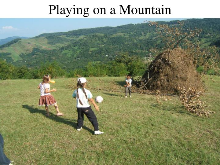 Playing on a Mountain