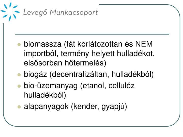 biomassza (fát korlátozottan és NEM importból, termény helyett hulladékot, elsősorban hőtermelés)