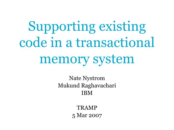supporting existing code in a transactional memory system n.