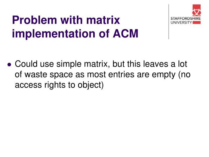 Problem with matrix implementation of ACM