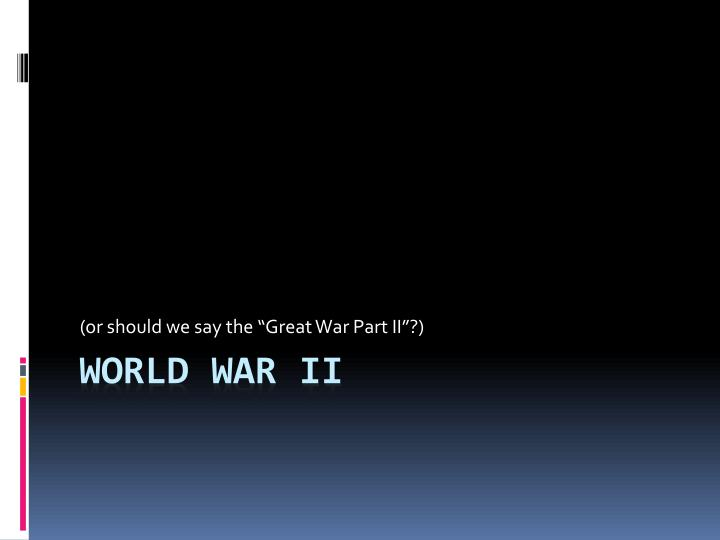 or should we say the great war part ii n.