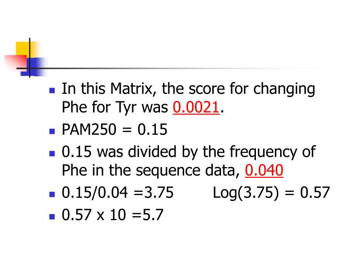 In this Matrix, the score for changing Phe for Tyr was