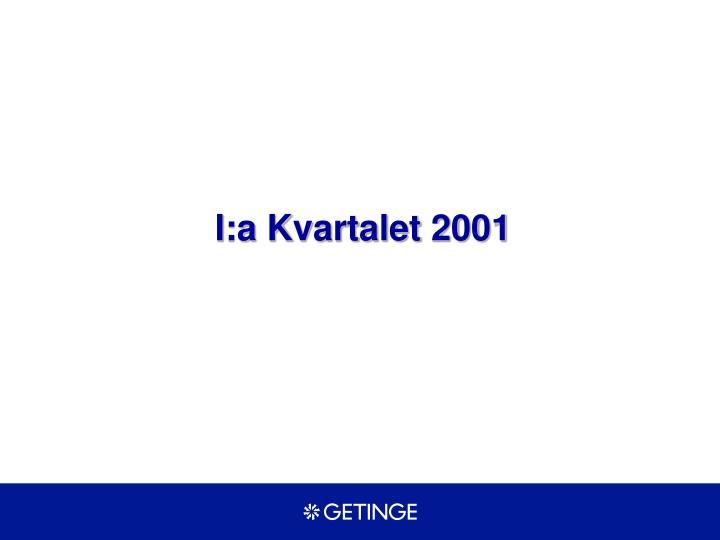 I:a Kvartalet 2001