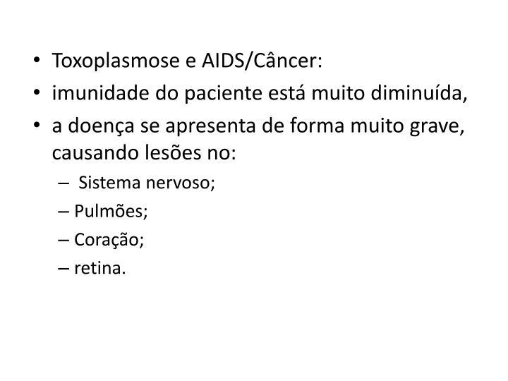 Toxoplasmose e AIDS/Câncer: