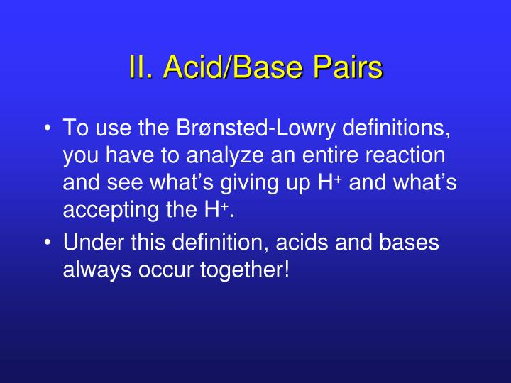 II. Acid/Base Pairs