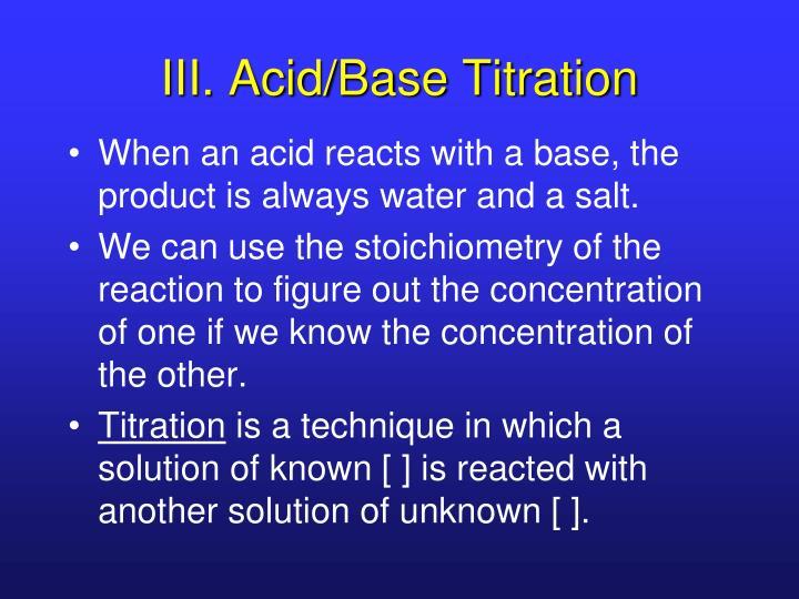 III. Acid/Base Titration