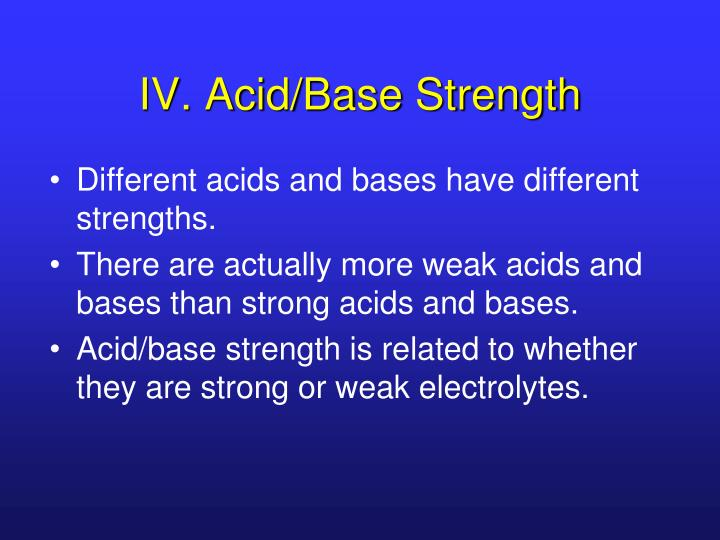 IV. Acid/Base Strength