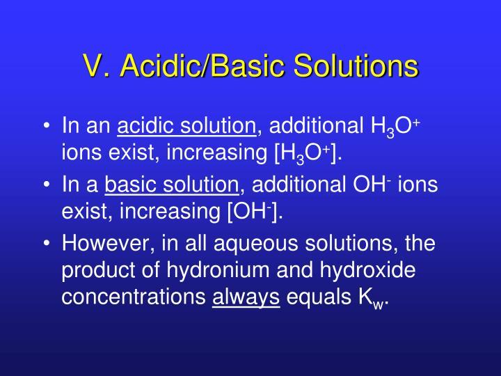 V. Acidic/Basic Solutions