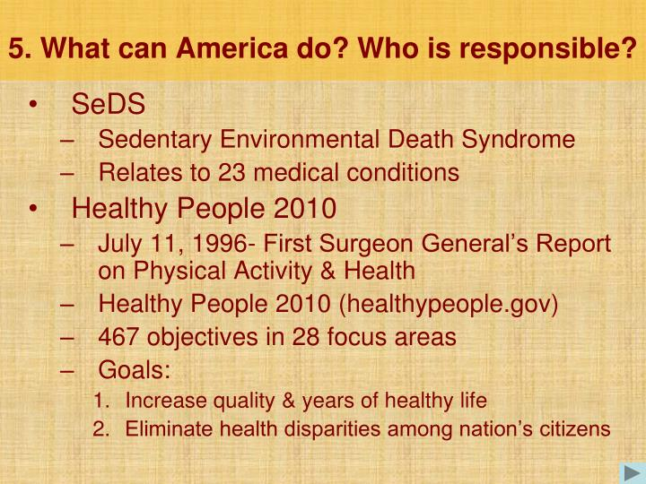 5. What can America do? Who is responsible?