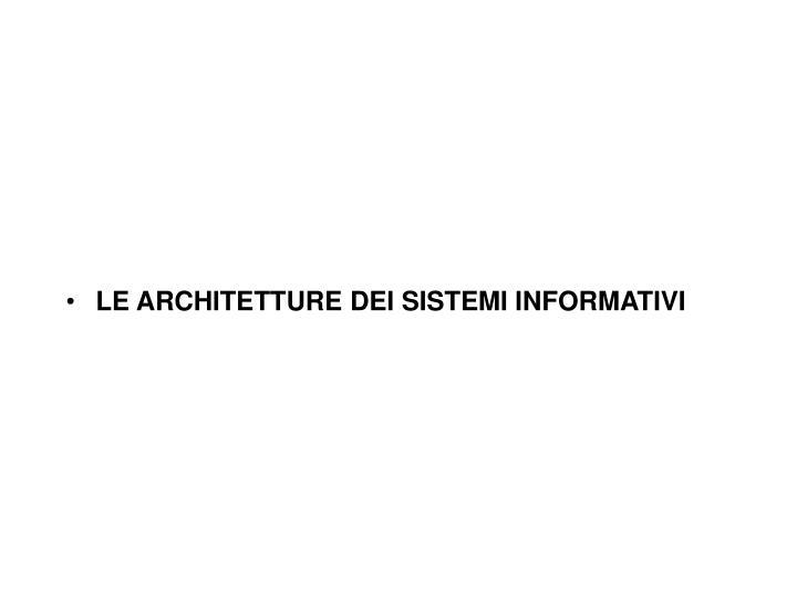 LE ARCHITETTURE DEI SISTEMI INFORMATIVI