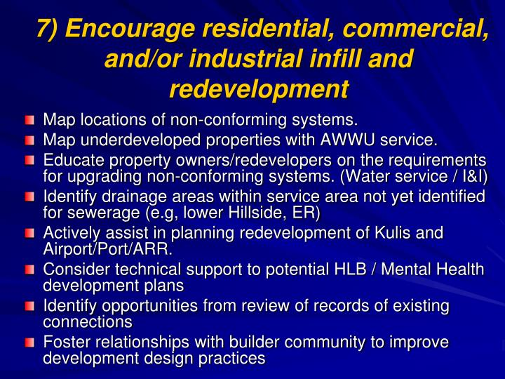 7) Encourage residential, commercial, and/or industrial infill and redevelopment