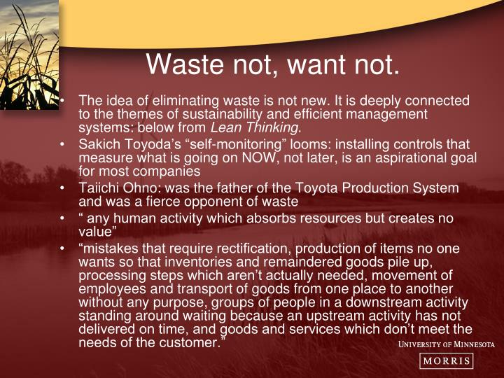 Waste not, want not.