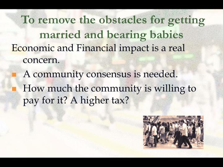 To remove the obstacles for getting married and bearing babies