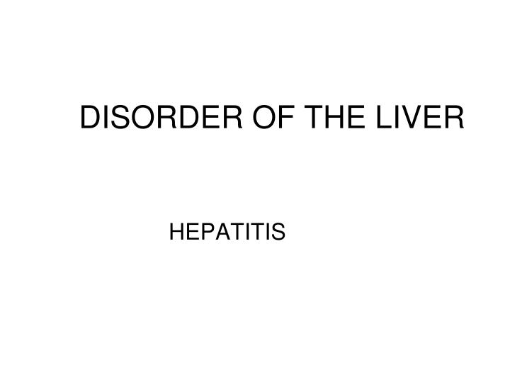 DISORDER OF THE LIVER
