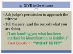 3 give to the witness