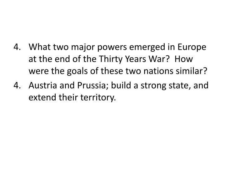 What two major powers emerged in Europe at the end of the Thirty Years War?  How were the goals of these two nations similar?