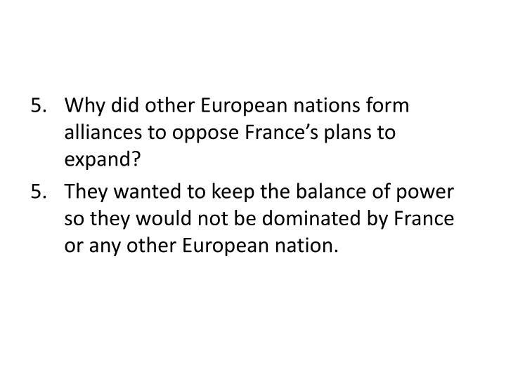Why did other European nations form alliances to oppose France's plans to expand?