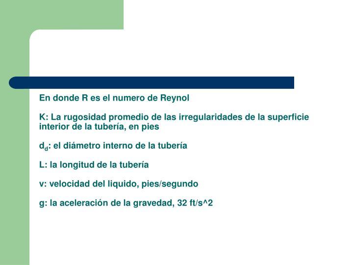 En donde R es el numero de Reynol
