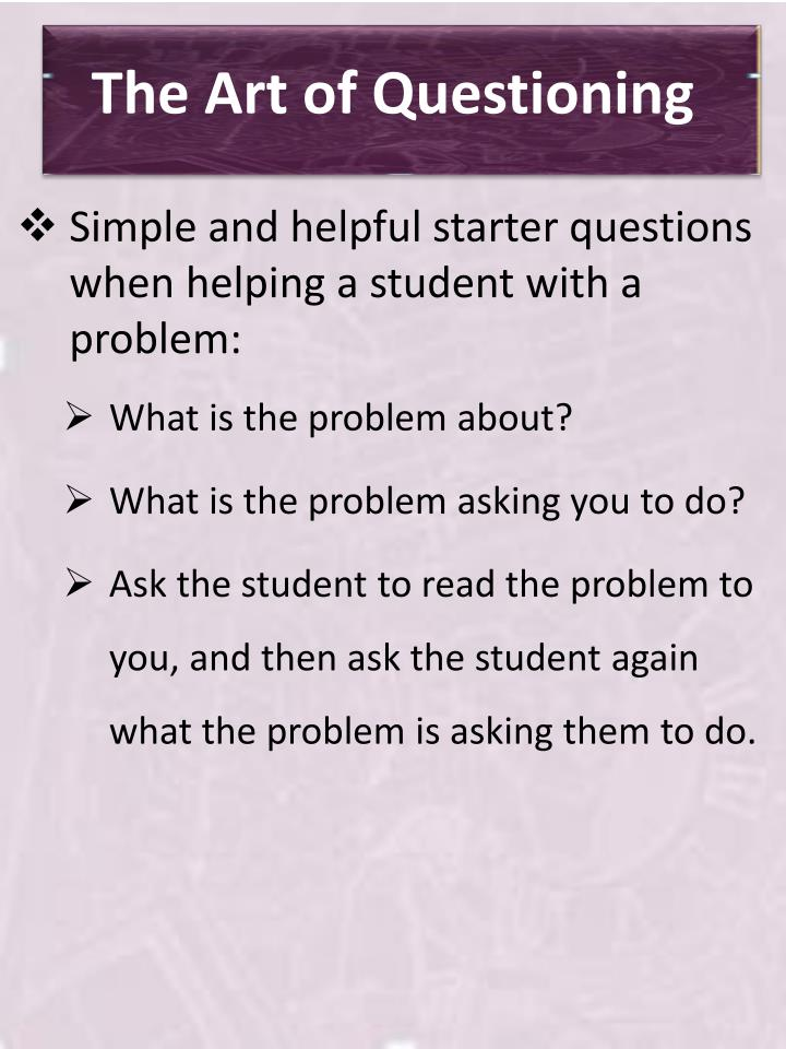 art of questioning Writing great clicker questions the gentle art of questioning dr stephanie v chasteen physics department & science education initiative univ of.