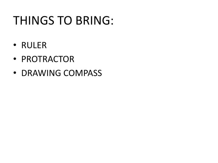 THINGS TO BRING: