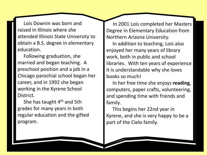 Lois Downin was born and raised in Illinois where she attended Illinois State University to obt...