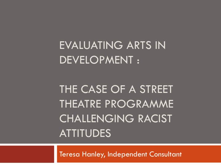 evaluating arts in development the case of a street theatre programme challenging racist attitudes n.