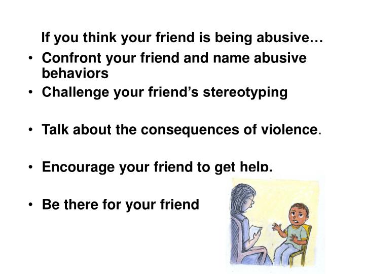 If you think your friend is being abusive…