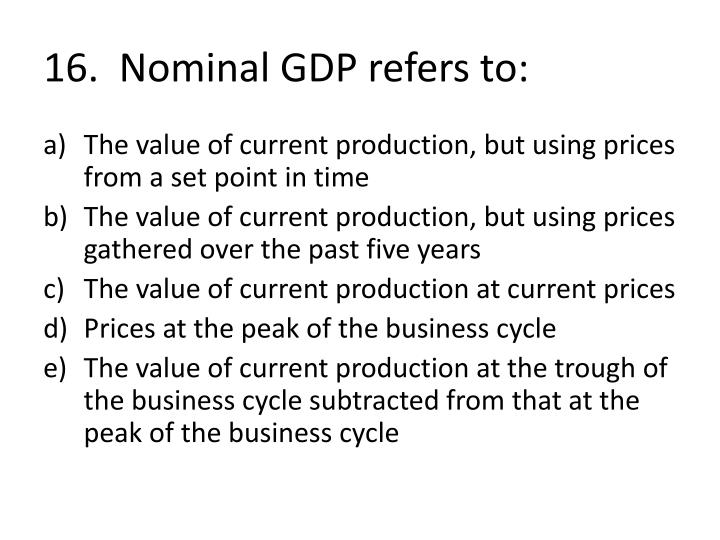 16.  Nominal GDP refers to: