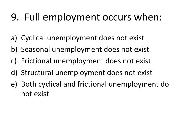 9.  Full employment occurs when: