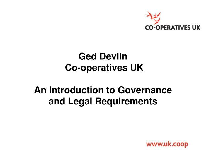 Ged devlin co operatives uk an introduction to governance and legal requirements
