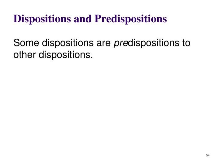 Dispositions and Predispositions