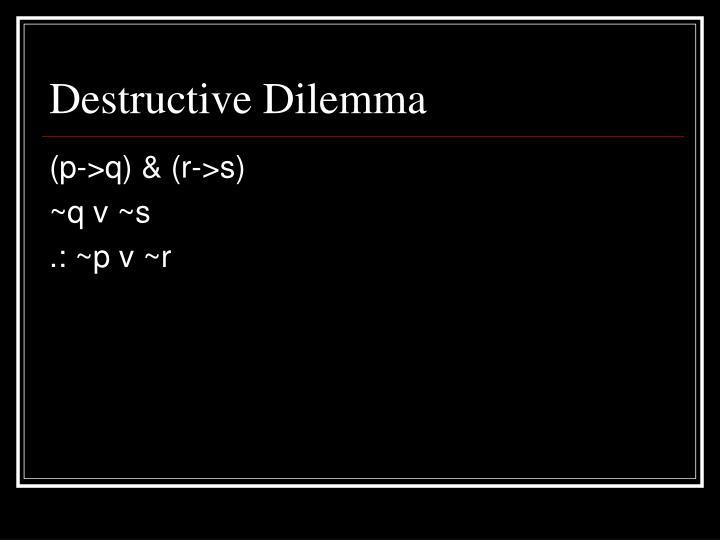Destructive Dilemma