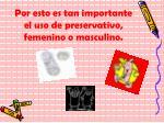 por esto es tan importante el uso de preservativo femenino o masculino