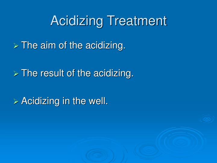 Acidizing treatment