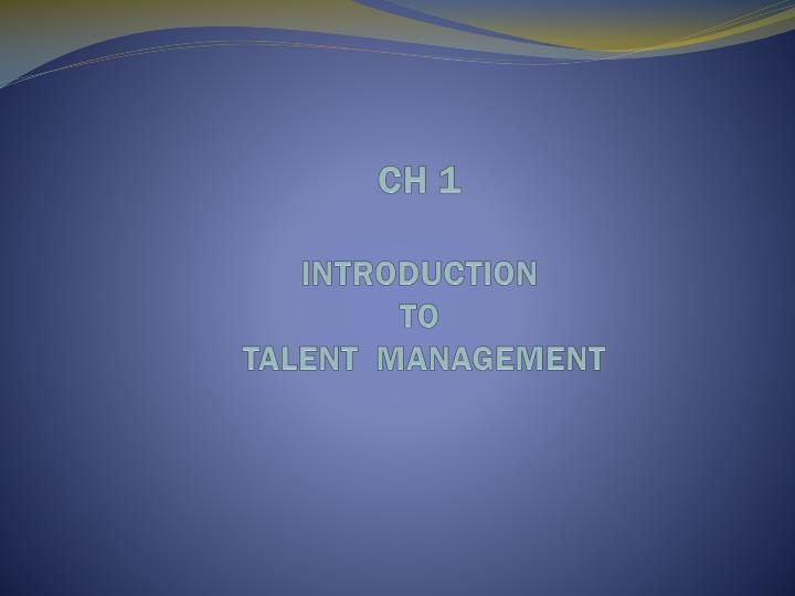 Ch 1 introduction to talent management