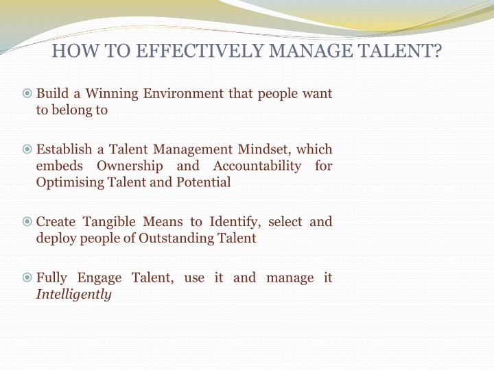 HOW TO EFFECTIVELY MANAGE TALENT?