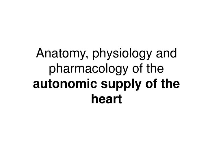 PPT - Anatomy, physiology and pharmacology of the autonomic