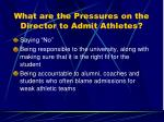 what are the pressures on the director to admit athletes