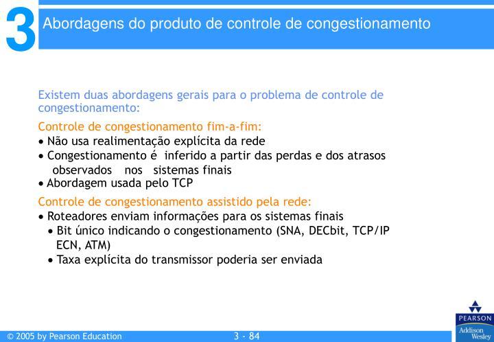 Existem duas abordagens gerais para o problema de controle de congestionamento: