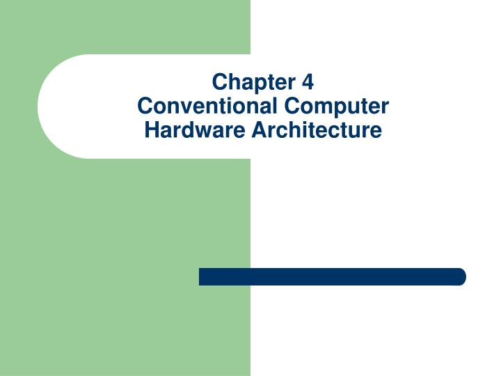 chapter 4 conventional computer hardware architecture n.
