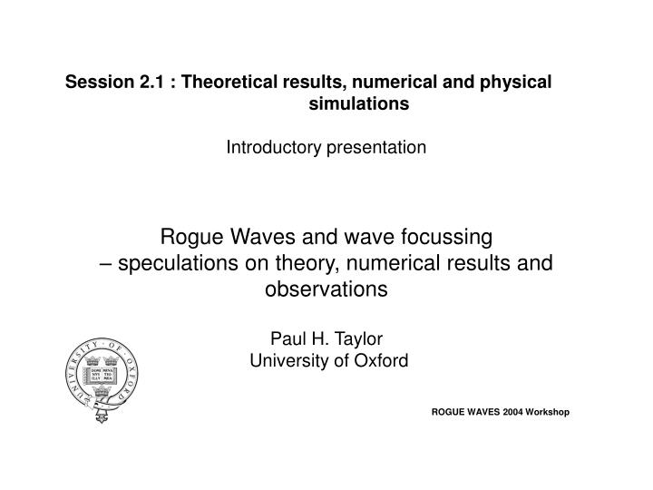 Session 2.1 : Theoretical results, numerical and physical 		simulations