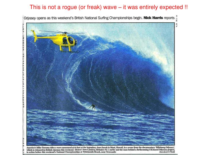 This is not a rogue or freak wave it was entirely expected