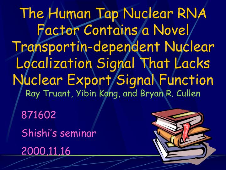The Human Tap Nuclear RNA Factor Contains a Novel Transportin-dependent Nuclear Localization Signal ...