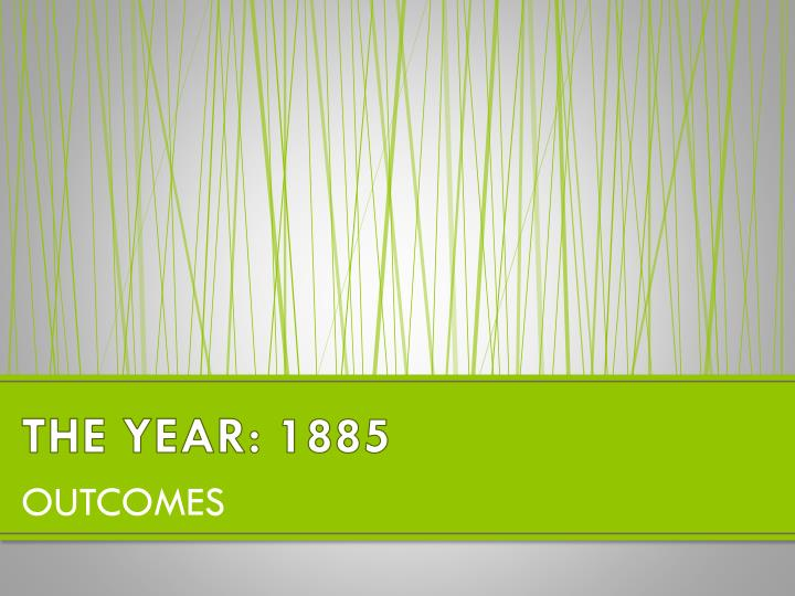 THE YEAR: 1885