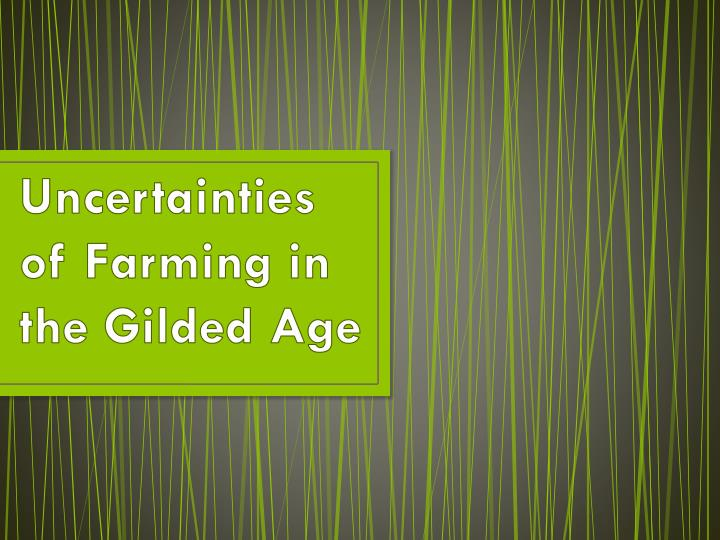 Uncertainties of farming in the gilded age