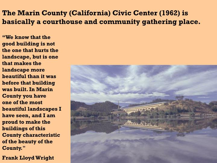 The Marin County (California) Civic Center (1962) is basically a courthouse and community gathering place.