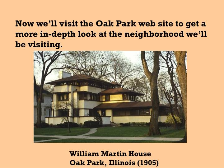 Now we'll visit the Oak Park web site to get a more in-depth look at the neighborhood we'll be visiting.