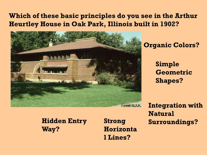 Which of these basic principles do you see in the Arthur Heurtley House in Oak Park, Illinois built in 1902?